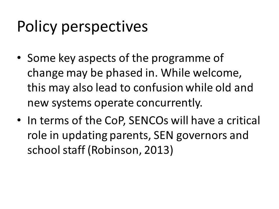 Policy perspectives Some key aspects of the programme of change may be phased in.