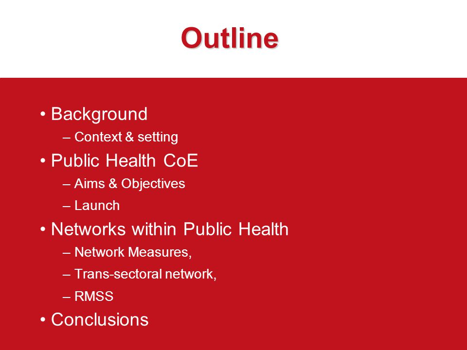 Outline Background – Context & setting Public Health CoE – Aims & Objectives – Launch Networks within Public Health – Network Measures, – Trans-sector