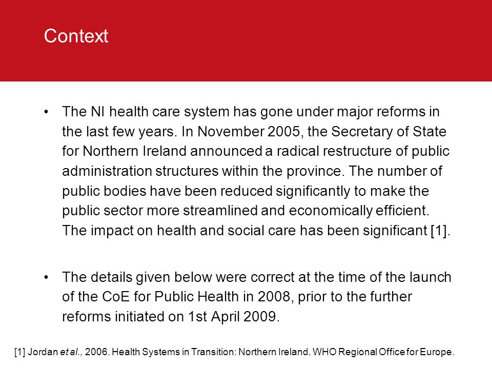 Context The NI health care system has gone under major reforms in the last few years.