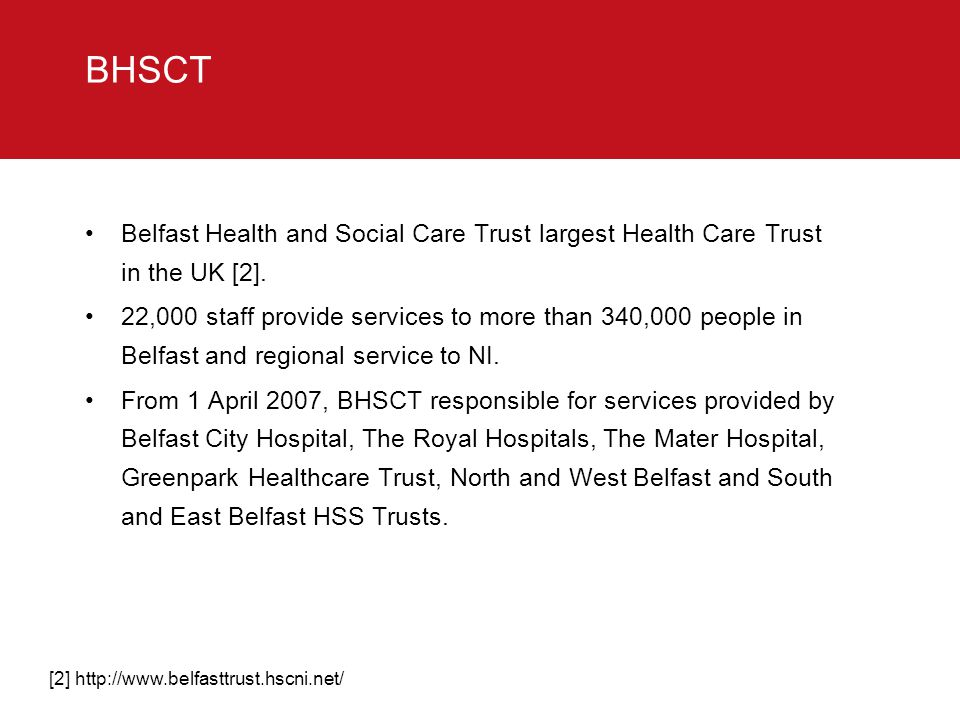 BHSCT Belfast Health and Social Care Trust largest Health Care Trust in the UK [2].