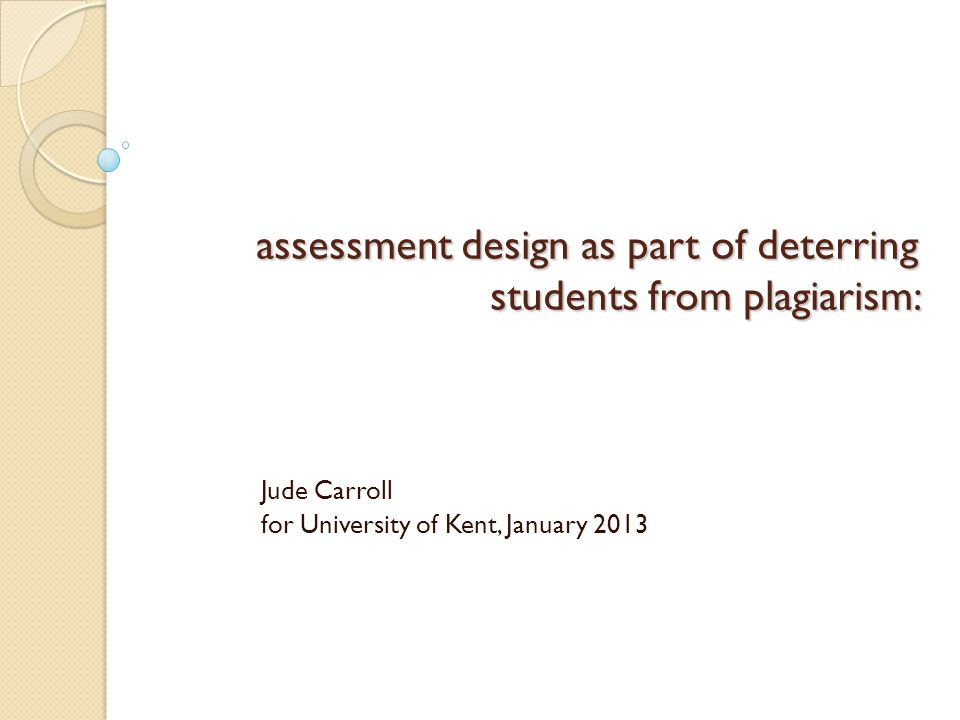 assessment design as part of deterring students from plagiarism: Jude Carroll for University of Kent, January 2013