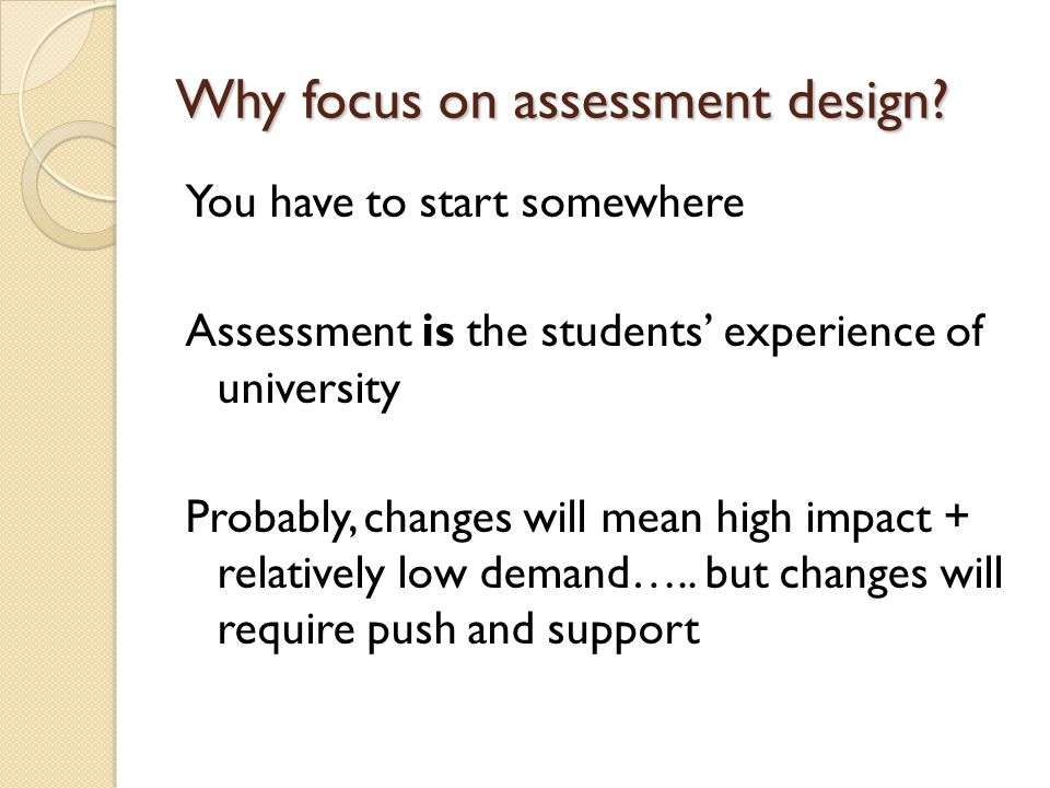 Why focus on assessment design.