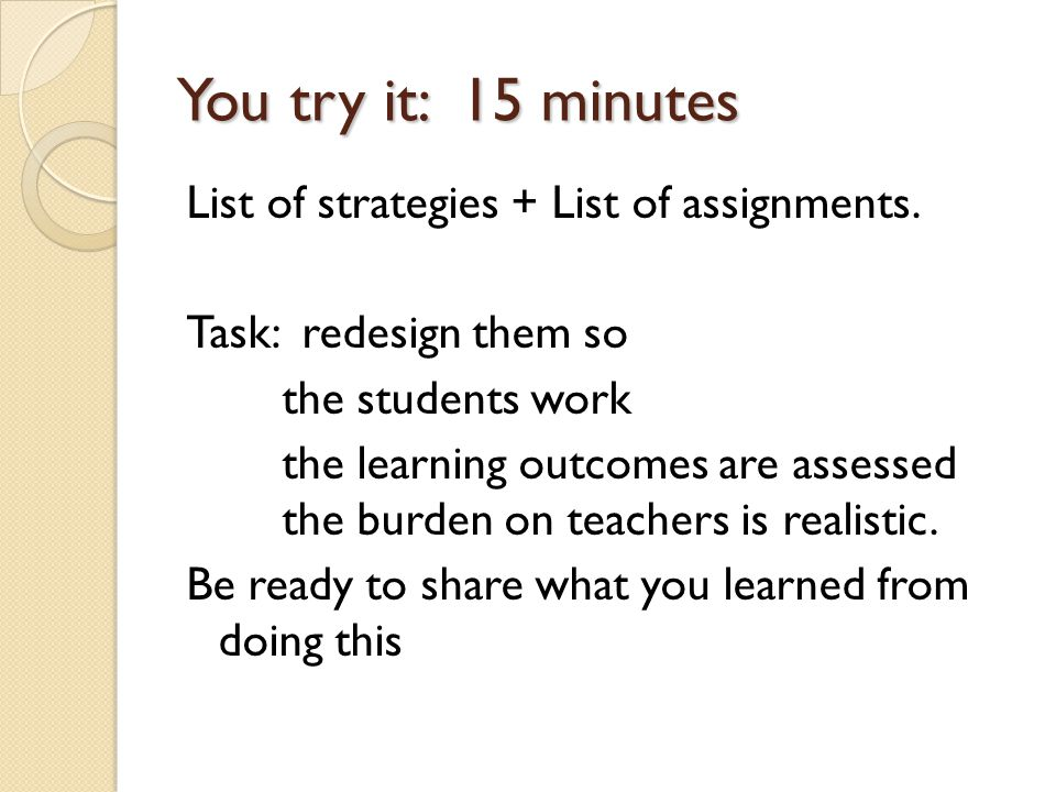 You try it: 15 minutes List of strategies + List of assignments.
