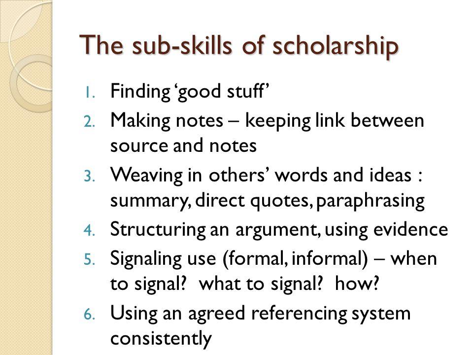 The sub-skills of scholarship 1. Finding 'good stuff' 2.