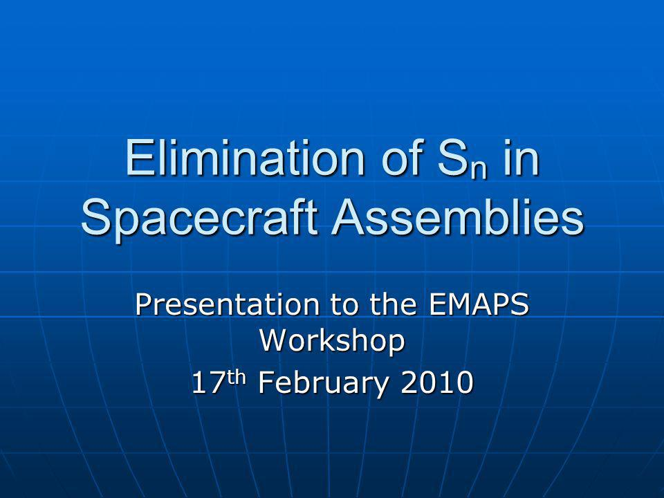 Elimination of S n in Spacecraft Assemblies Presentation to the EMAPS Workshop 17 th February 2010