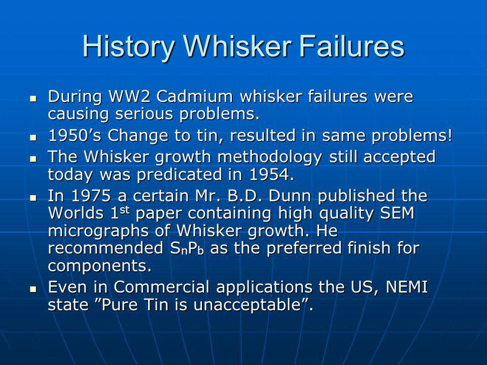 History Whisker Failures During WW2 Cadmium whisker failures were causing serious problems.