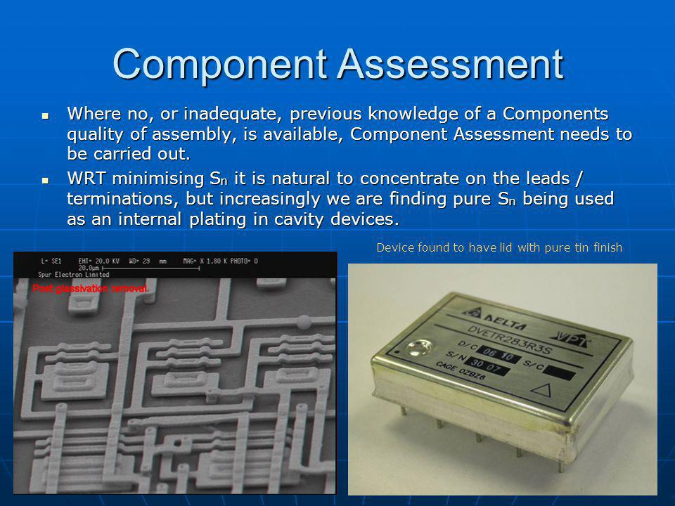 Component Assessment Where no, or inadequate, previous knowledge of a Components quality of assembly, is available, Component Assessment needs to be carried out.