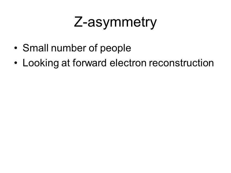 Z-asymmetry Small number of people Looking at forward electron reconstruction