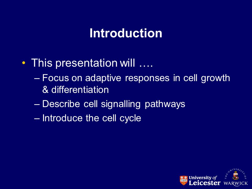 Introduction This presentation will …. –Focus on adaptive responses in cell growth & differentiation –Describe cell signalling pathways –Introduce the