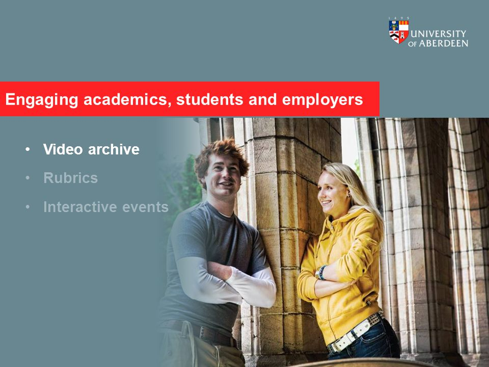 Engaging staff, students, and employers Video archive Rubrics Interactive events Engaging academics, students and employers
