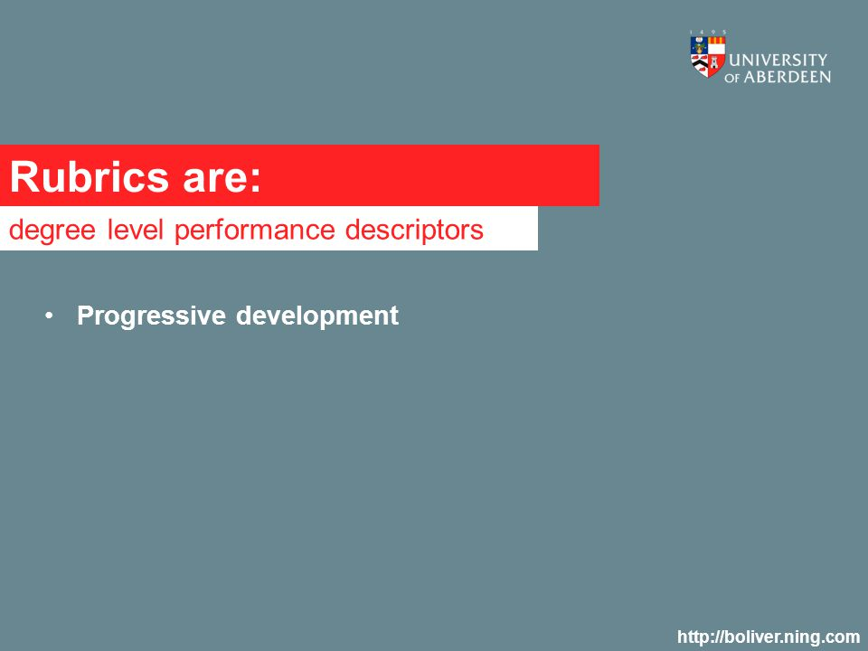 Rubrics are: degree level performance descriptors http://boliver.ning.com Progressive development