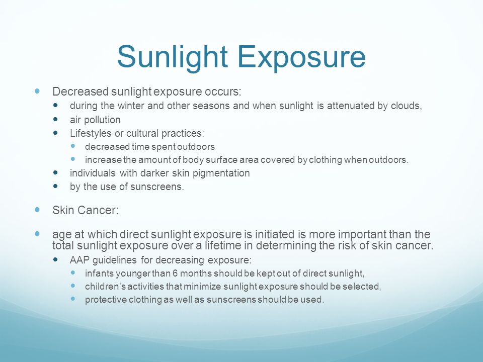 Sunlight Exposure Decreased sunlight exposure occurs: during the winter and other seasons and when sunlight is attenuated by clouds, air pollution Lif