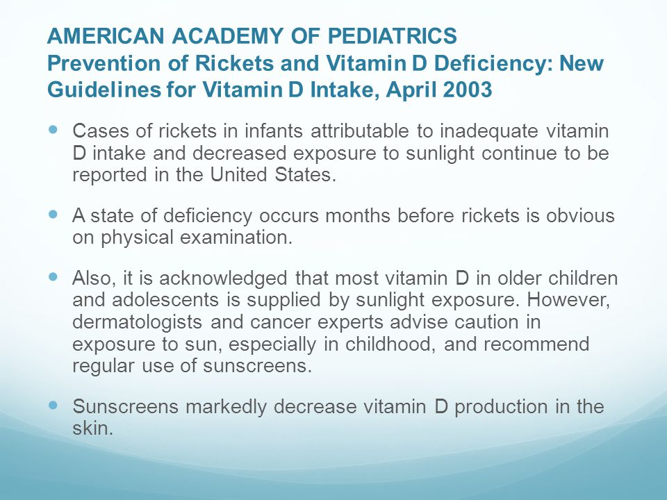 AMERICAN ACADEMY OF PEDIATRICS Prevention of Rickets and Vitamin D Deficiency: New Guidelines for Vitamin D Intake, April 2003 Cases of rickets in inf