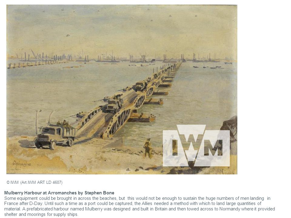 Mulberry Harbour at Arromanches by Stephen Bone Some equipment could be brought in across the beaches, but this would not be enough to sustain the huge numbers of men landing in France after D-Day.