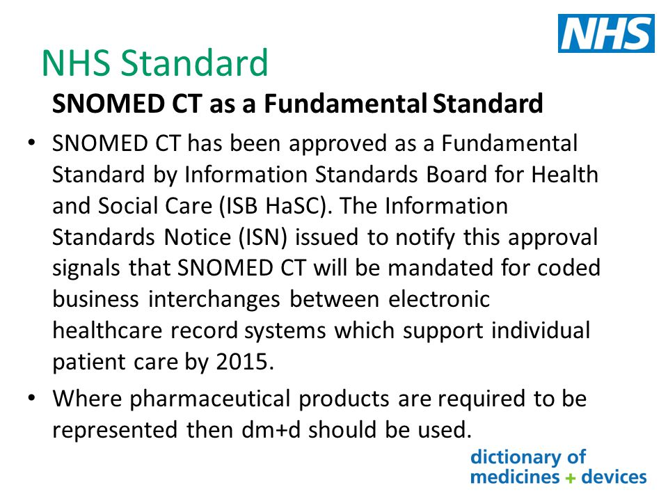 NHS Standard SNOMED CT as a Fundamental Standard SNOMED CT has been approved as a Fundamental Standard by Information Standards Board for Health and S