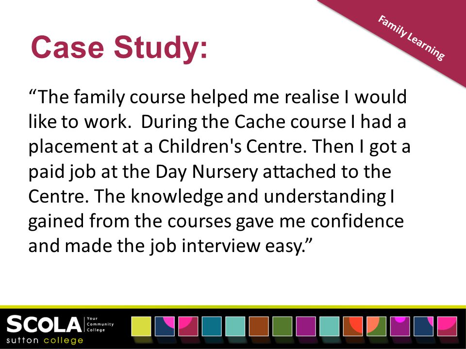 The family course helped me realise I would like to work.