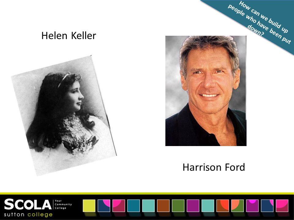 How can we build up people who have been put down Helen Keller Harrison Ford