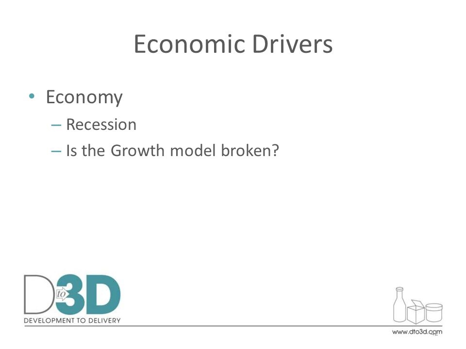 Economic Drivers Economy – Recession – Is the Growth model broken 42