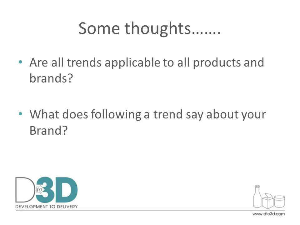 Some thoughts……. Are all trends applicable to all products and brands.
