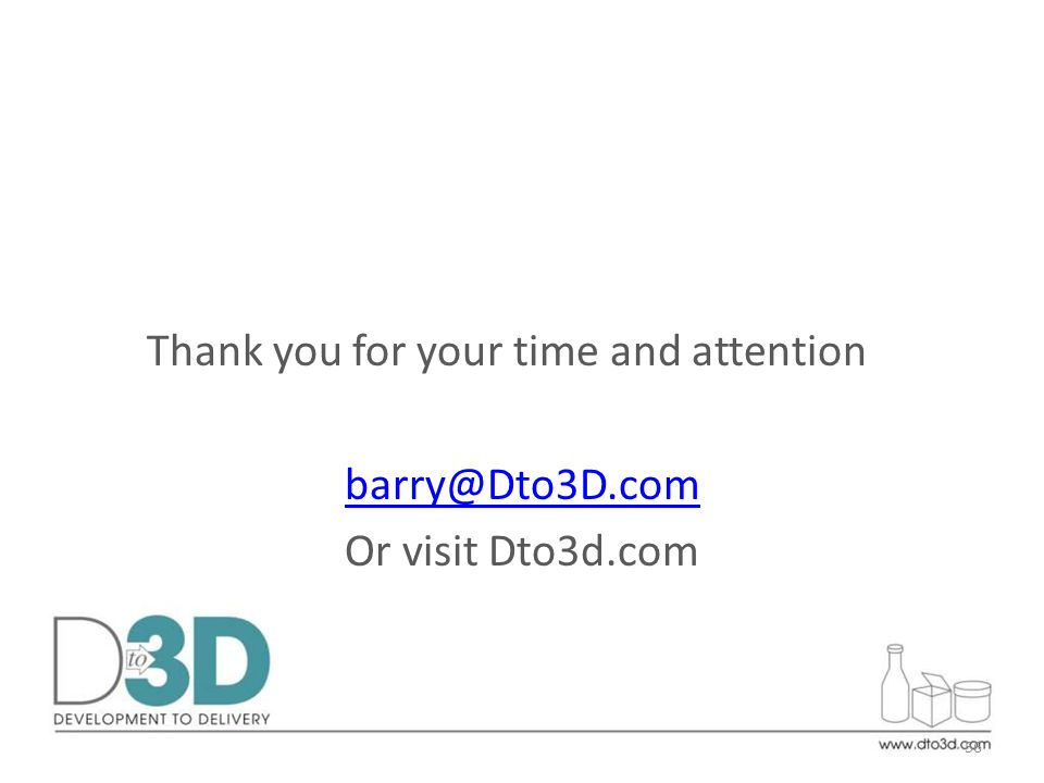 Thank you for your time and attention barry@Dto3D.com Or visit Dto3d.com 56