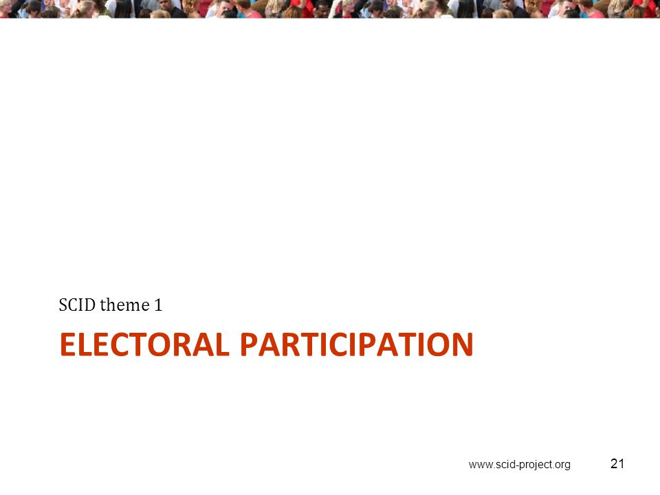 www.scid-project.org ELECTORAL PARTICIPATION SCID theme 1 21