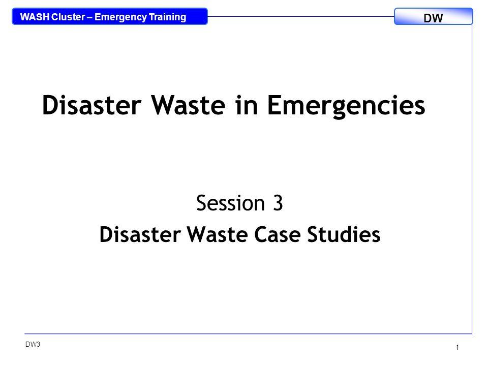 WASH Cluster – Emergency Training DW DW3 2 Case Study: Tsunami, Indonesia Source: UNEP Tsunami Waste Management Plan Workshops 2005