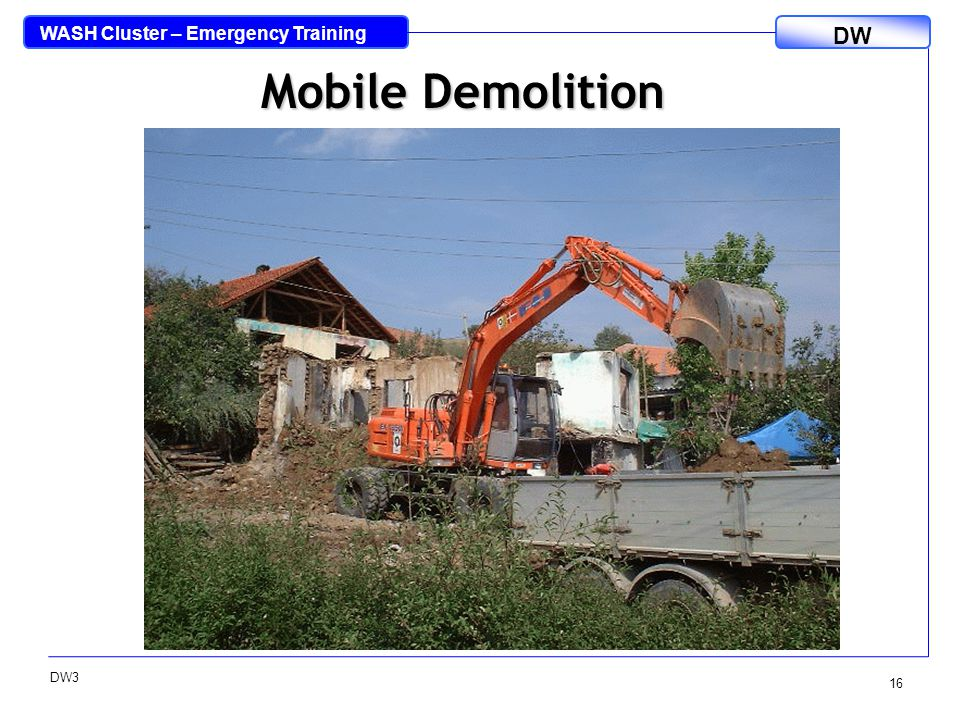 WASH Cluster – Emergency Training DW DW3 16 Mobile Demolition
