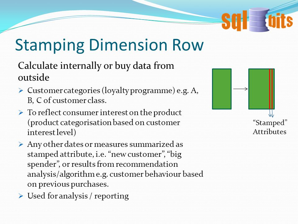Stamping Dimension Row Calculate internally or buy data from outside  Customer categories (loyalty programme) e.g.