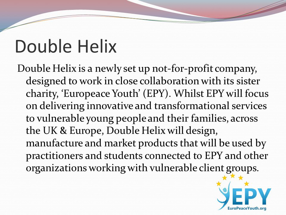 Double Helix Double Helix is a newly set up not-for-profit company, designed to work in close collaboration with its sister charity, 'Europeace Youth' (EPY).