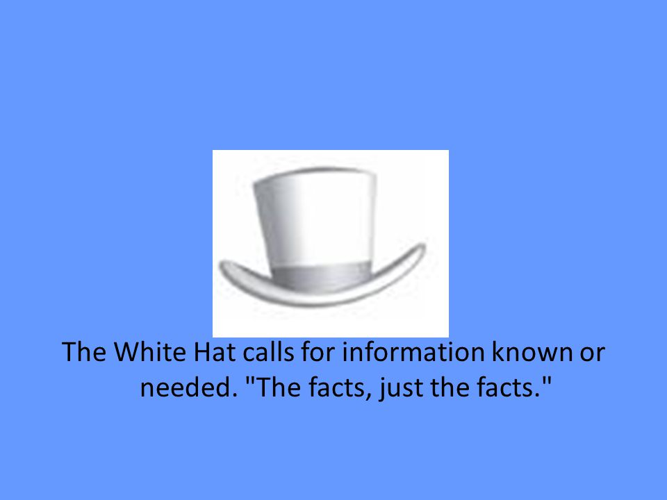 The White Hat calls for information known or needed.