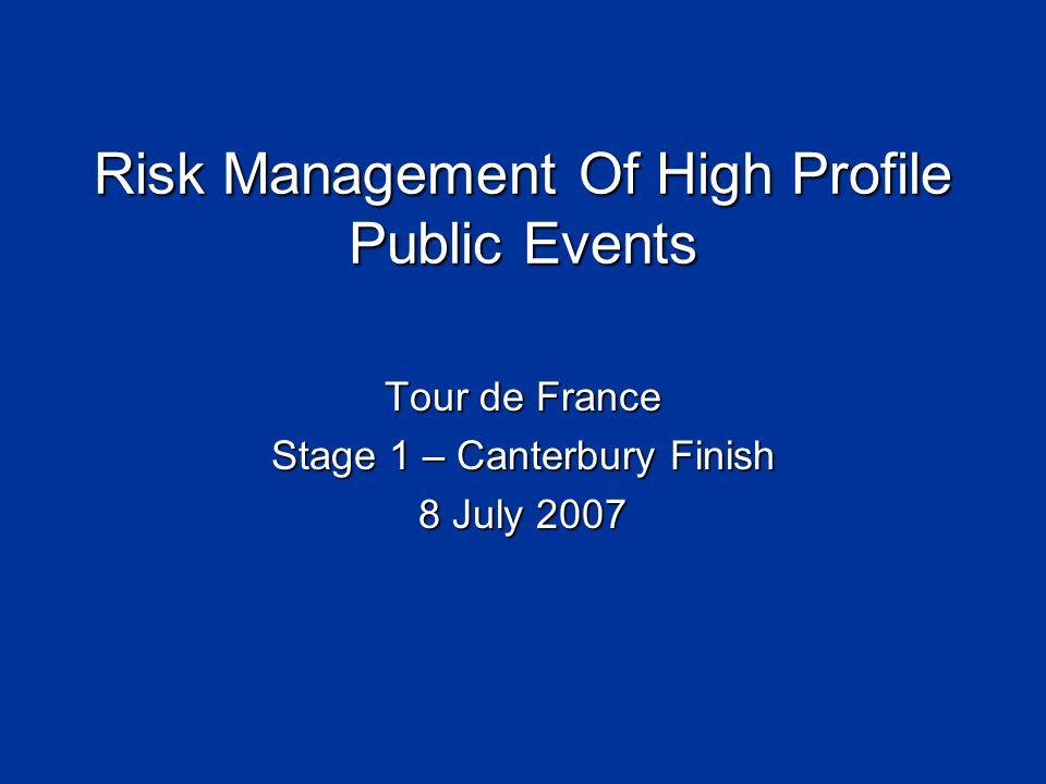 Risk Management Of High Profile Public Events Tour de France Stage 1 – Canterbury Finish 8 July 2007