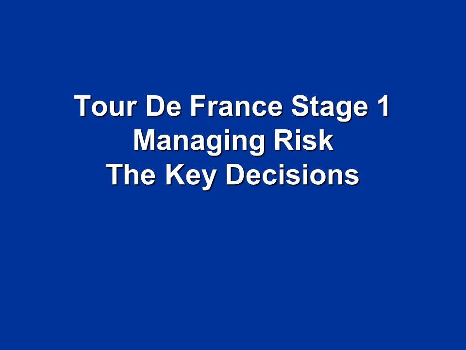 Tour De France Stage 1 Managing Risk The Key Decisions