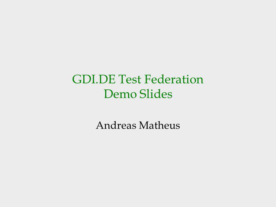 GDI.DE Test Federation Demo Slides Andreas Matheus