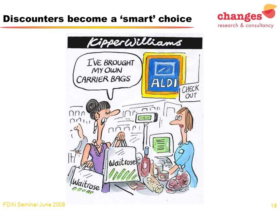 Discounters become a 'smart' choice FDIN Seminar June 2008 18