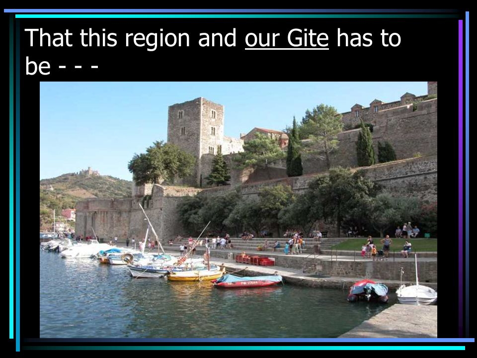 That this region and our Gite has to be - - -