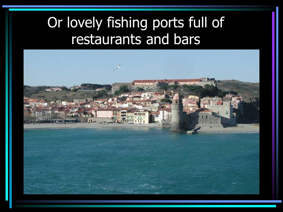 Or lovely fishing ports full of restaurants and bars