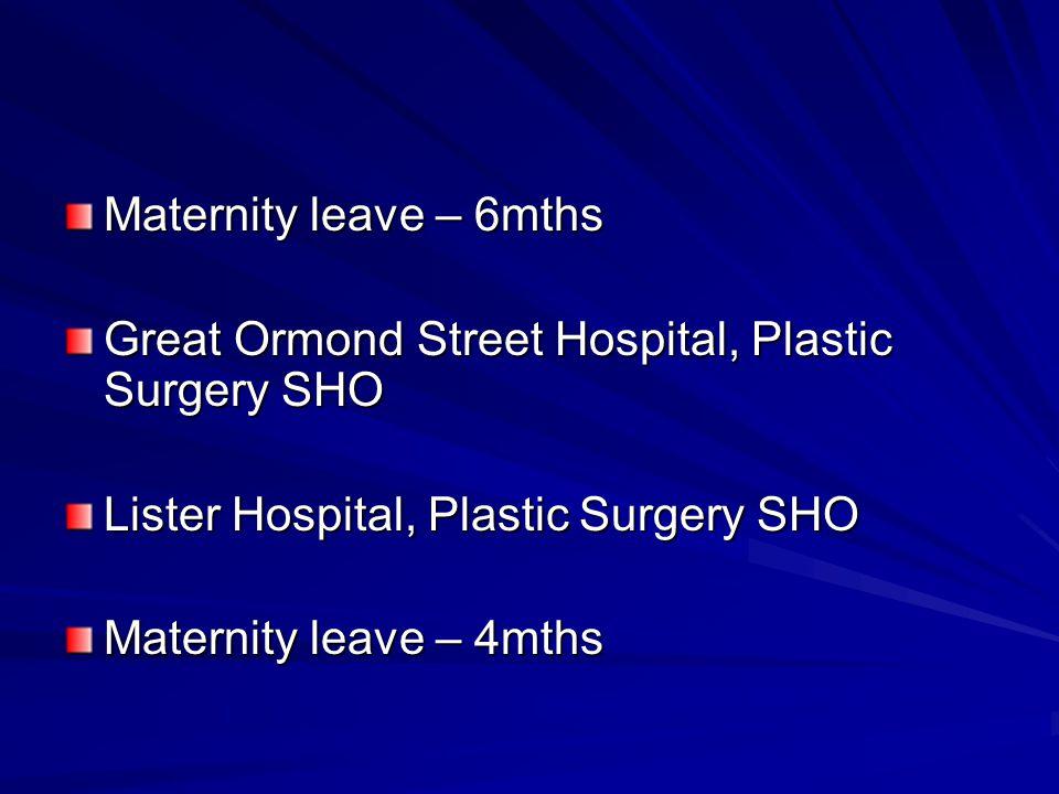 Maternity leave – 6mths Great Ormond Street Hospital, Plastic Surgery SHO Lister Hospital, Plastic Surgery SHO Maternity leave – 4mths