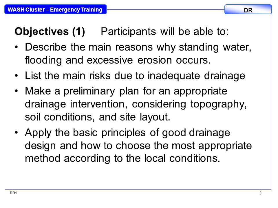 WASH Cluster – Emergency Training DR Objectives (1) Participants will be able to: Describe the main reasons why standing water, flooding and excessive