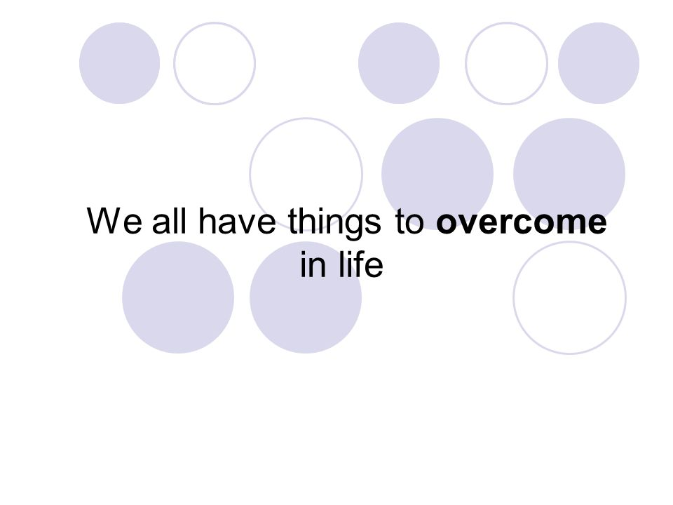 Life throws things at us….quite often!