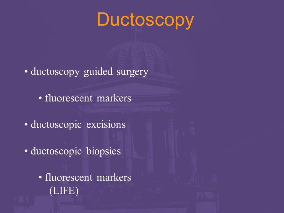 Ductoscopy ductoscopy guided surgery fluorescent markers ductoscopic excisions ductoscopic biopsies fluorescent markers (LIFE)