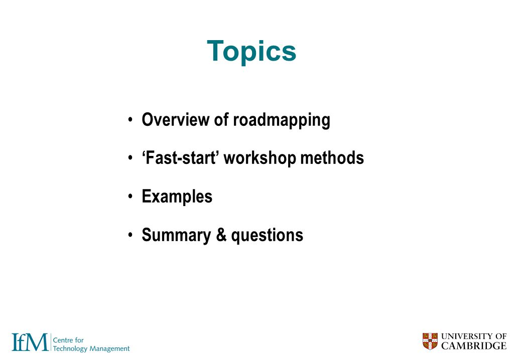 Overview of roadmapping 'Fast-start' workshop methods Examples Summary & questions Topics