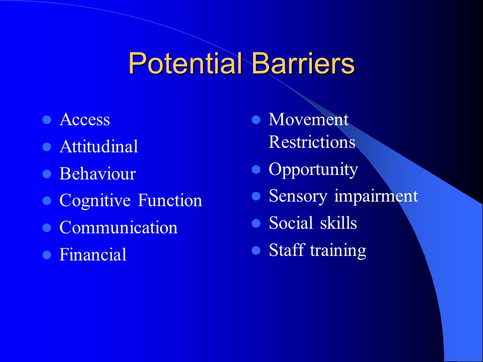 Potential Barriers Access Attitudinal Behaviour Cognitive Function Communication Financial Movement Restrictions Opportunity Sensory impairment Social