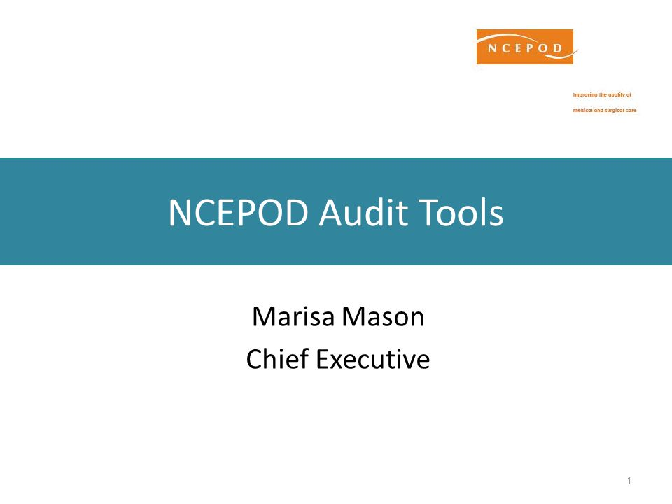 1 NCEPOD Audit Tools Marisa Mason Chief Executive