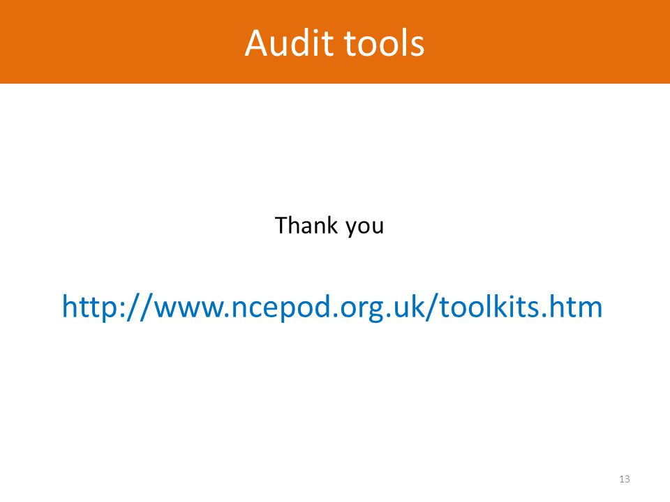 13 Audit tool Thank you http://www.ncepod.org.uk/toolkits.htm Audit tools