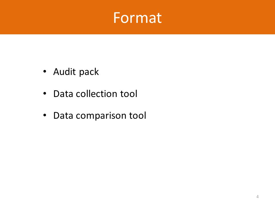 4 Audit pack Data collection tool Data comparison tool Format