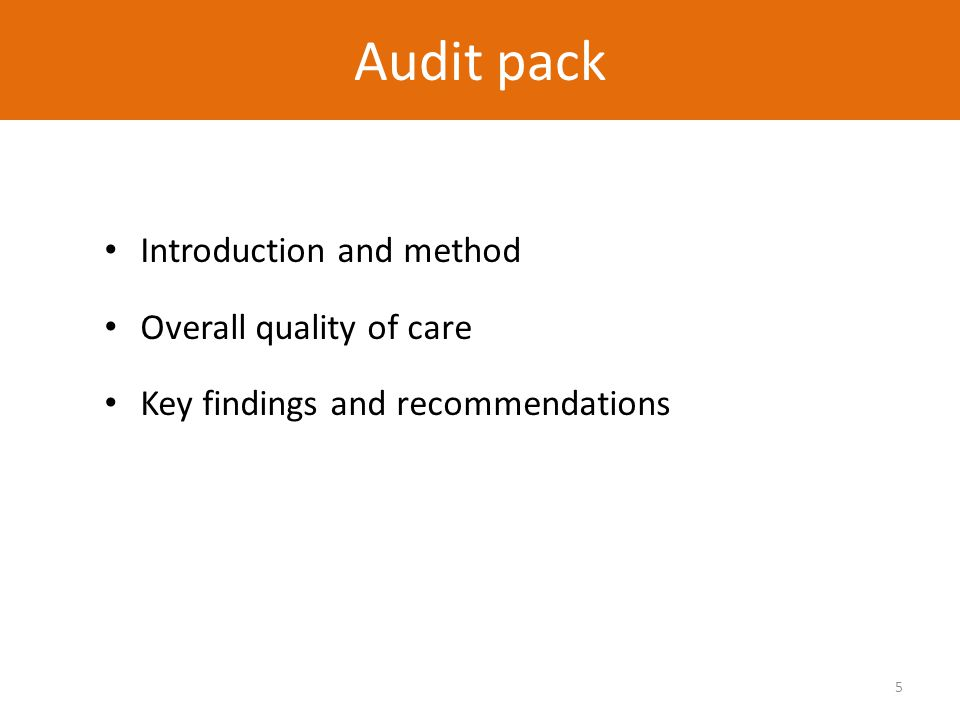 5 Audit pack Introduction and method Overall quality of care Key findings and recommendations Audit pack