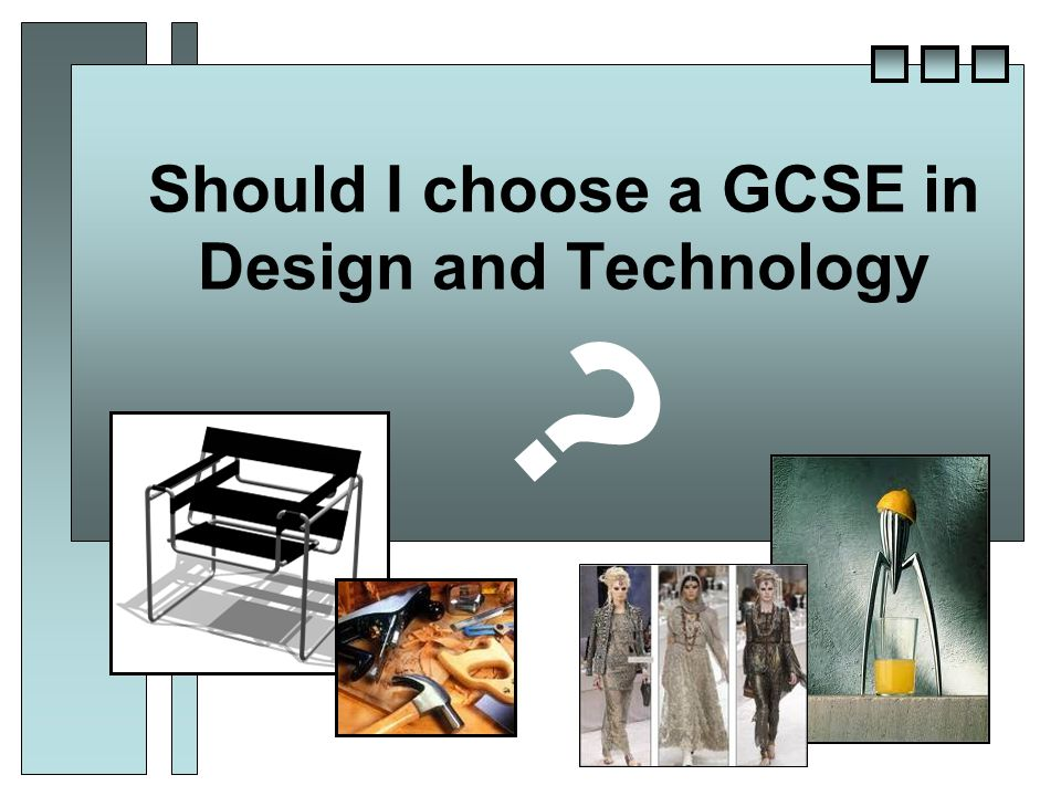 Should I choose a GCSE in Design and Technology