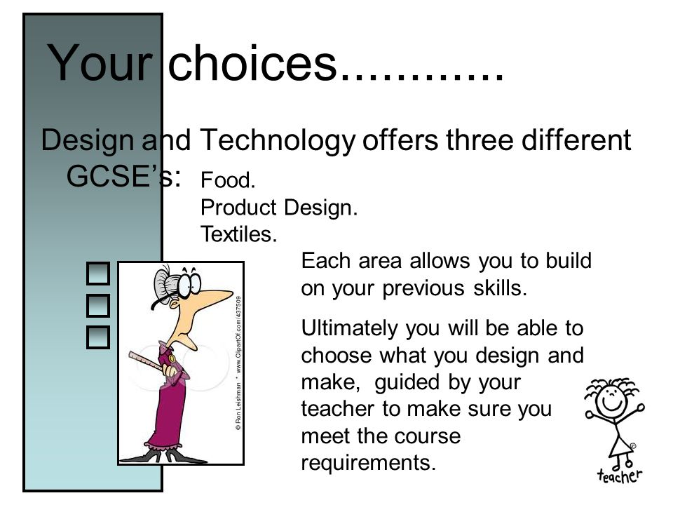 Your choices............ Design and Technology offers three different GCSE's: Food.
