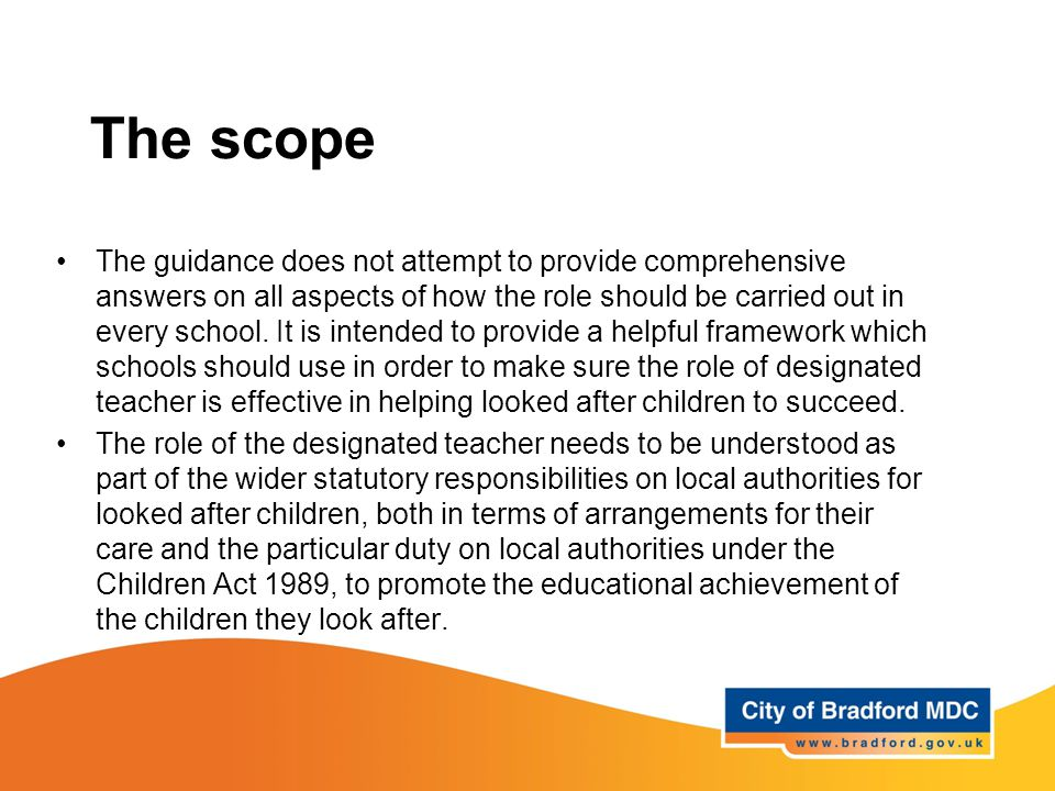 The scope The guidance does not attempt to provide comprehensive answers on all aspects of how the role should be carried out in every school. It is i