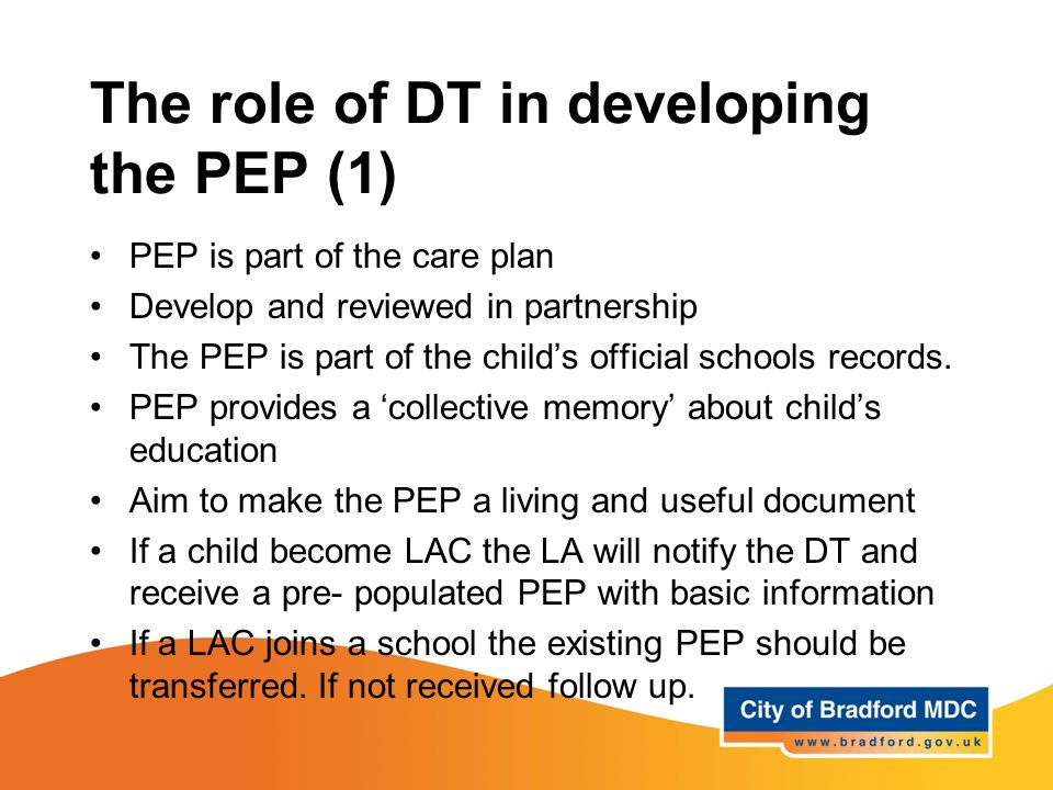 The role of DT in developing the PEP (1) PEP is part of the care plan Develop and reviewed in partnership The PEP is part of the child's official scho